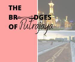 PICTORIAL: The Bridges of Putrajaya