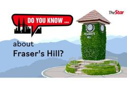 Do you know ... about Fraser's Hill?