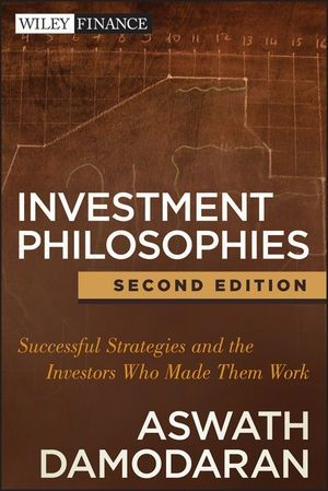 Investment Philosophies: Successful strategies and the investors who made them work, 2nd Edition Author: Aswath Damodaran Publisher: Wiley